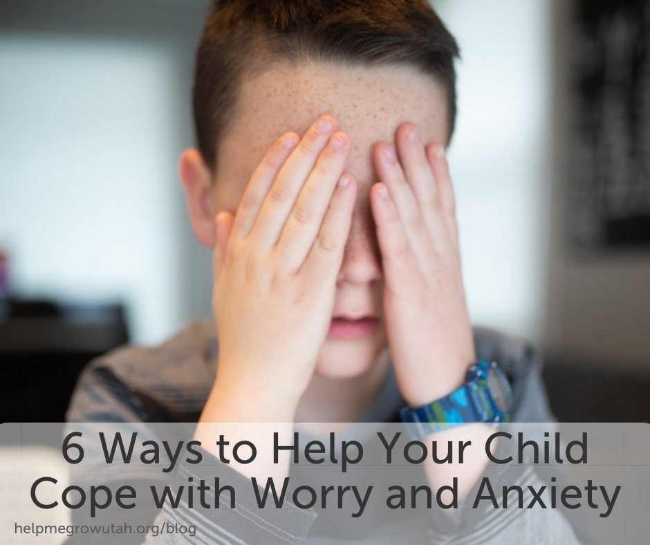 6 Ways to Help Your Child Cope with Worry and Anxiety
